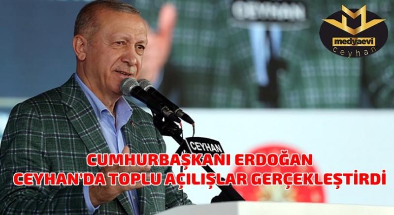 Cumhurbaşkanı Erdoğan Ceyhan'da toplu açılışlar gerçekleştirdi